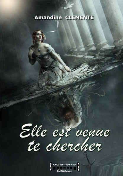 Photo recto du livre:Elle est venue te chercher par Amandine CLEMENTE