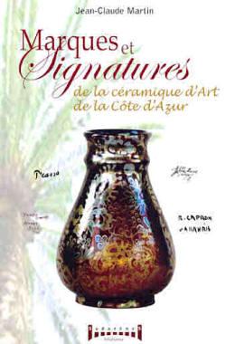 Marques et signatures de la céramique d'art de la Côte d'Azur. Vallauris, Monaco, Menton, Fréjus, Hyéres, Biot, etc.
