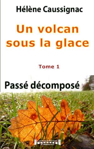 Photo du livre: Un volcan sous la glace - Tome 1 - Passé décomposé par Hélène Caussignac