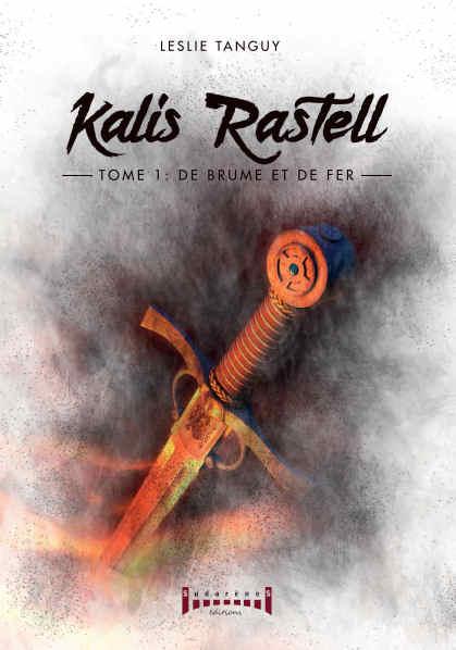 Photo  du livre: Kalis Rastell Tome 1 De Brume et de Fer par Leslie Tanguy